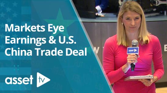 Markets Eye Earnings & U.S. China Trade...